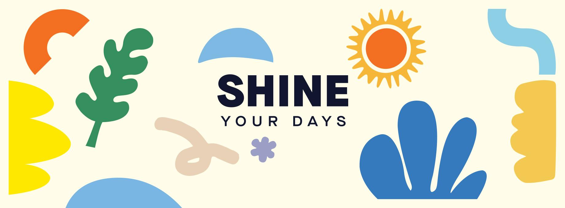 SHINE YOUR DAYS